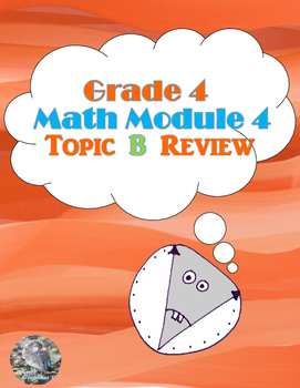 Grade 4 Math Module 4 Topic B Review Packet
