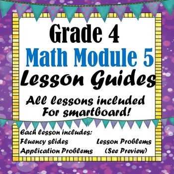 Grade 4 Math Module 5 All Lessons for Smartboard!