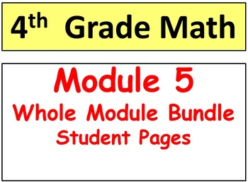 Grade 4 Math Module 5 ENTIRE Bundle-student pgs-HOT q's-Mi