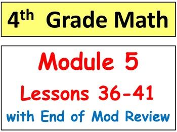 Grade 4 Math Module 5, Lessons 36-41 & End Mod Rev/Assess