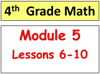 Grade 4 Math Module 5, Lessons 6-10 Bundle! Smart Board &