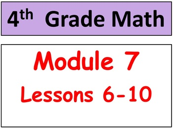 Grade 4 Math Module 7, Lessons 6-10! Smart Board-Student Pgs-HOT Q's!