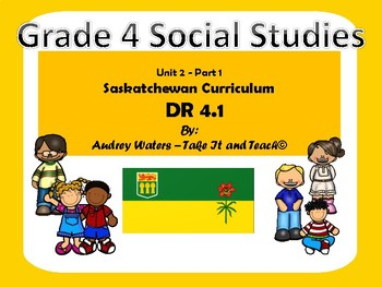 Grade 4 Saskatchewan Social Studies - Unit 2 DR4.1 Part 1