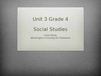 Grade 4 Social Studies Case Study for Unit 3 Washington Crossing Delaware