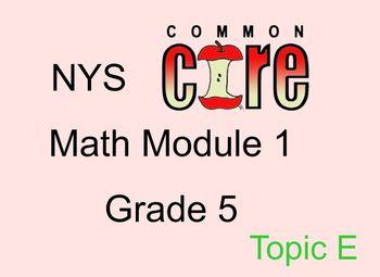 Grade 5 Common Core Math Module 1 Topic E