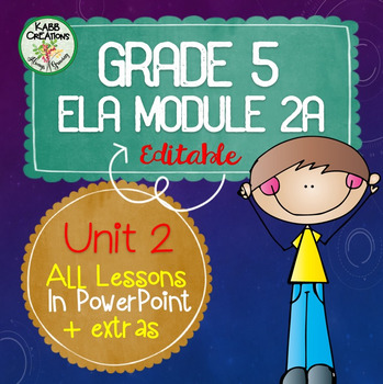 Grade 5 ELA Module 2A Unit 2 All Lessons in PowerPoint Fully Editable! & More