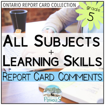Grade 5 - Junior - ALL SUBJECTS + Learning Skills - Report Card Comment Bank