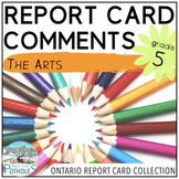 Report Card Comments - THE ARTS - Ontario Grade 5