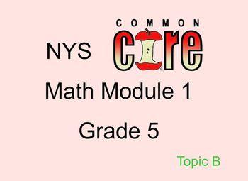 Grade 5 Math Module 1 Topic B Notebook file
