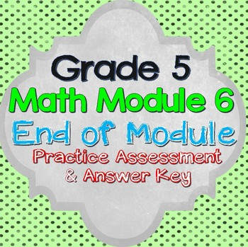 Grade 5  Math Module 6 Practice Assessment and Answer Key