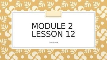 Grade 5 Module 2 (Wit and Wisdom) Lesson 12 Power Point