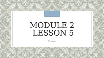 Grade 5 Module 2 (Wit and Wisdom) Lesson 5 Power Point