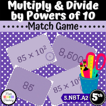 Grade 5 - Multiplication and Division by Powers of Ten - Match Game