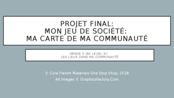 Grade 5 (SK Level 4) Jeu Une Carte de Ma Communaute Final Project