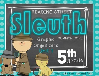 Grade 5 Unit 1 Reading Street SLEUTH Graphic Organizers