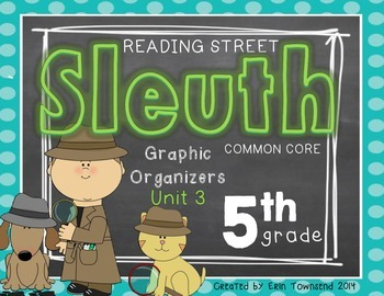 Grade 5 Unit 3 Reading Street SLEUTH Graphic Organizers