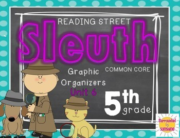 Grade 5 Unit 6 Reading Street SLEUTH Graphic Organizers