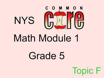Grade 5 math Common Core Module 1 Topic F