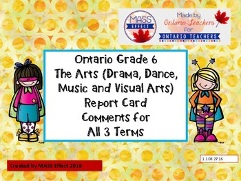 Grade 6 Arts (All 4 Arts) Report Card Comments, ALL TERMS!