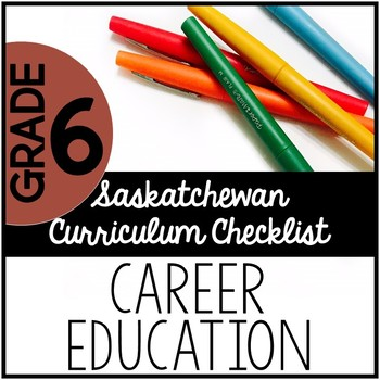 Grade 6 Career Education - Saskatchewan Curriculum Checklists