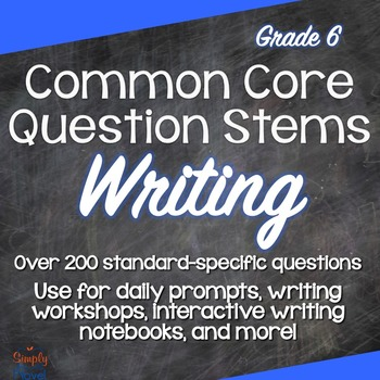 Grade 6 Common Core Question Stems and Annotated Standards - Writing