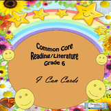 "Grade 6 Common Core Reading/Literature ""I CAN"" Statements"