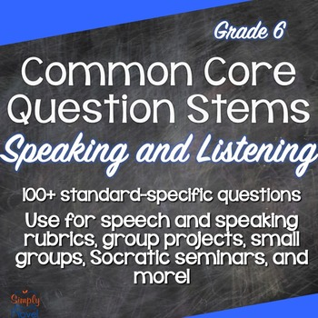 Grade 6 Speaking & Listening Common Core Question Stems and Annotated Standards