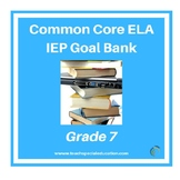 Grade 7 Common Core English Language Arts IEP Goal Bank