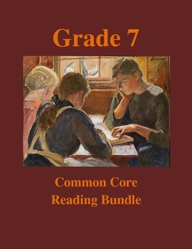 Grade 7 Common Core Reading: Literature, Poetry and Informational Texts Bundle
