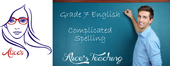 Grade 7 English Unit - Complicated spellings