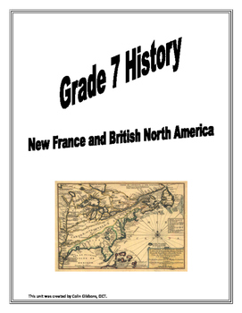 Grade 7 History - New France and British North American 1712-1800 Unit in Full
