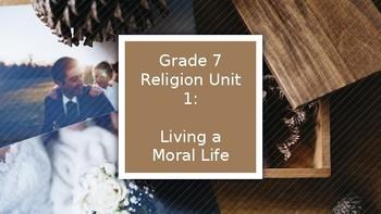 Grade 7 Religion Unit 1: Living a Moral LIfe