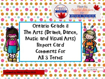 Grade 8 Arts (All 4 Arts) Report Card Comments, ALL TERMS!