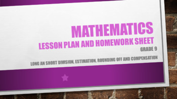 Grade 9 Long an short division, estimation, rounding off and compensation