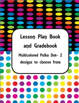 Lesson Plan Book and Gradebook- Multi-colored Polka Dot theme