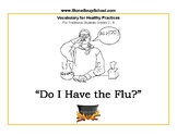 """Grades 2 - 5 """"Do I Have the Flu?"""" Healthy Practices for Traditional Students"""