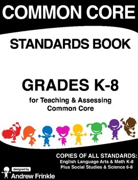 Grades K-8 Common Core Standards Book - ALL Standards in ALL subject areas