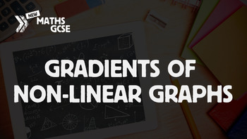 Gradients of Non-Linear Graphs - Complete Lesson