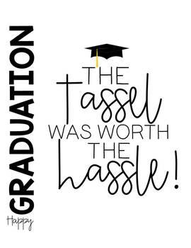 Graduation Printable: The Tassel Was Worth the Hassle