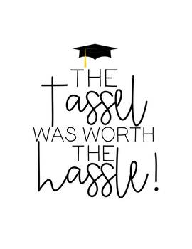 Graduation Printable: The Tassel Was Worth the Hassle