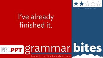 Grammar Bites: Level 2 - I've Already Finished It