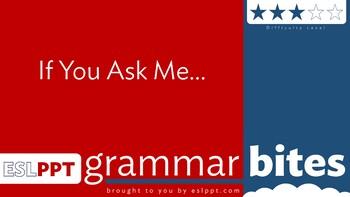Grammar Bites: Level 3 - If You Ask Me...