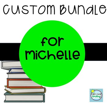 Custom Bundle for Michelle