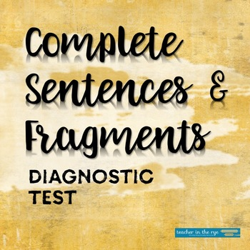 Grammar Diagnostic Test: Complete Sentences and Fragments for Middle and HS