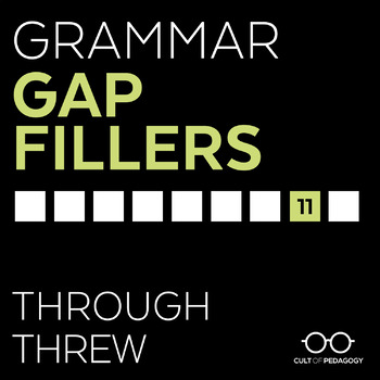 Grammar Gap Filler 11: Through   Threw