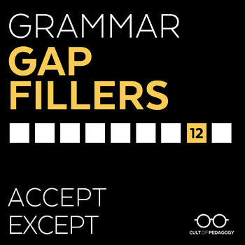 Grammar Gap Filler 12: Accept | Except