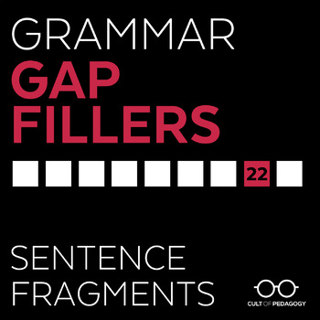 Grammar Gap Filler 22: Sentence Fragments