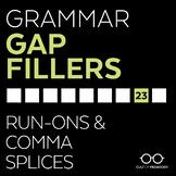 Grammar Gap Filler 23: Run-Ons & Comma Splices