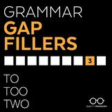Grammar Gap Filler 3: To | Too | Two