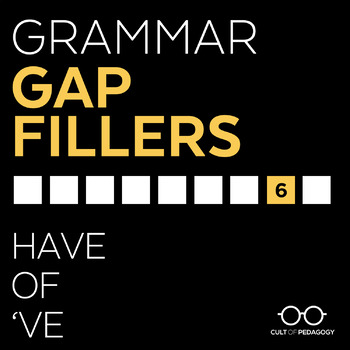Grammar Gap Filler 6: Have | Of | 've